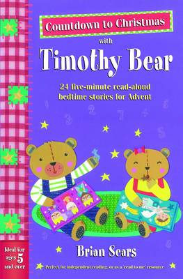 Countdown to Christmas with Timothy Bear 24 Five-minute Read-aloud Bedtime Stories for Advent by Brian Sears