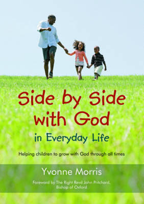 Side by Side with God in Everyday Life Helping Children to Grow with God Through All Times by Yvonne Morris