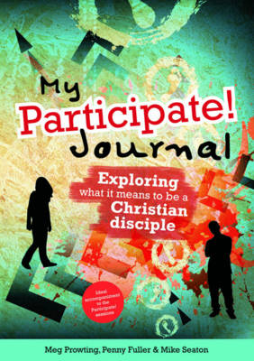 My Participate! Journal Exploring What it Means to be a Christian Disciple by Meg Prowting, Penny Fuller, Mike Seaton