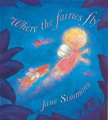Where the Fairies Fly by Jane Simmons