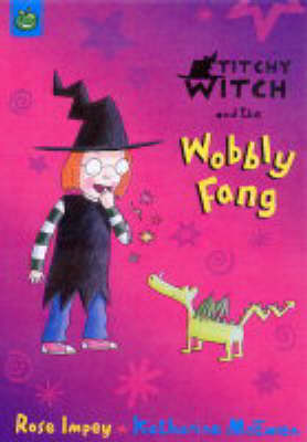 Titchy-Witch and the Wobbly Fang by Rose Impey
