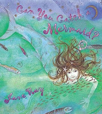 Can You Catch a Mermaid? by Jane Ray