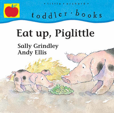 Eat Up, Piglittle by Sally Grindley