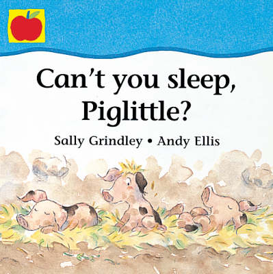 Can't You Sleep, Piglittle? by Sally Grindley