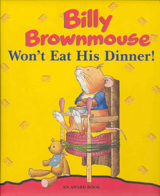 Billy Brownmouse Won't Eat His Dinner by Marco Campanella