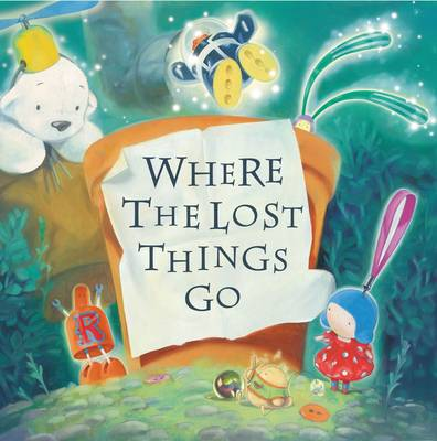 Where the Lost Things Go by Tom Bell