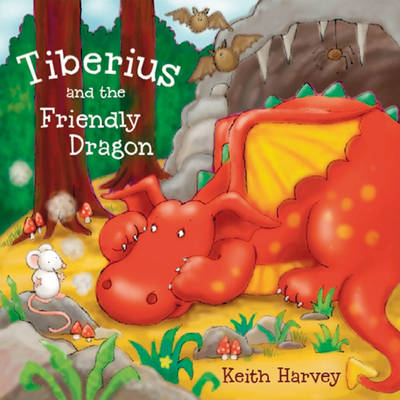 Tiberius and the Friendly Dragon by Keith Harvey