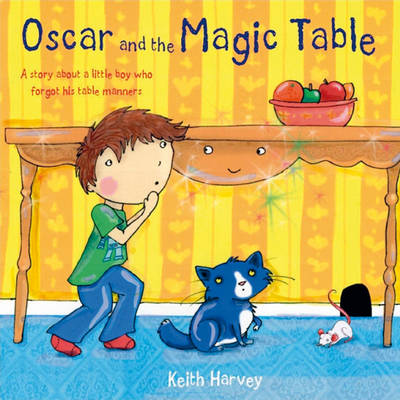 Oscar and the Magic Table by Keith Harvey