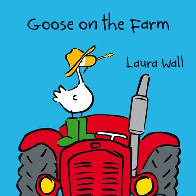 Goose on the Farm by Laura Wall