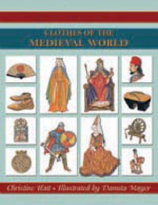 Clothes of the Medieval World by Christine Hatt