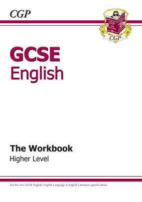 GCSE English - The Workbook Higher Level (A*-G Course) by CGP Books