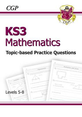 KS3 Maths Topic-Based Practice - Levels 5-8 by CGP Books