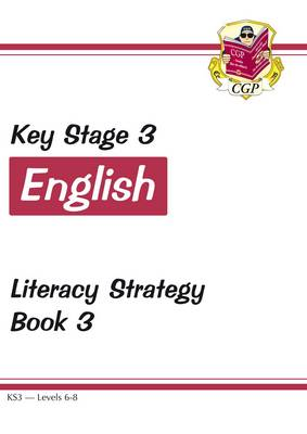 KS3 English Literacy Strategy - Book 3, Levels 6-8 by CGP Books