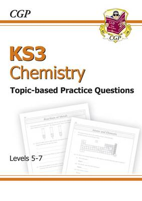 KS3 Chemistrytopic Based Practice Questions - Levels 5-7 by CGP Books