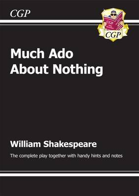 KS3 English Shakespeare Much ADO About Nothing Complete Play (with Notes) The Complete Play by CGP Books