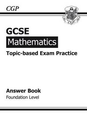 GCSE Maths Topic by Topic Exam Practice Answers (for Workbook) Foundation by CGP Books