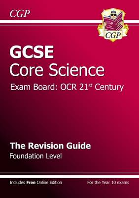 GCSE Core Science OCR 21st Century Revision Guide - Foundation (with Online Edition) (A*-G Course) by CGP Books
