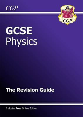 GCSE Physics Revision Guide (with Online Edition) (A*-G Course) by CGP Books