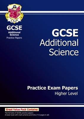 GCSE Additional Science Practice Papers - Higher (A*-G Course) by CGP Books