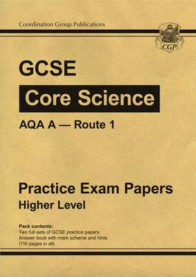 GCSE Core Science AQA A Route 1 Practice Papers - Higher by CGP Books