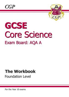 GCSE Core Science AQA A Workbook - Foundation by CGP Books