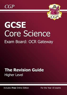 GCSE Core Science OCR Gateway Revision Guide - Higher (with Online Edition) by CGP Books