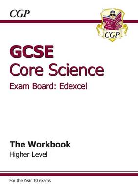 GCSE Core Science Edexcel Workbook - Higher (A*-G Course) by CGP Books