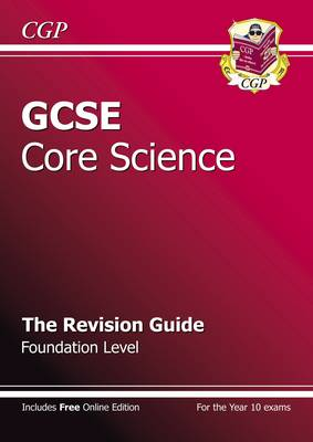GCSE Core Science Revision Guide - Foundation (with Online Edition) by CGP Books