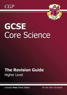 GCSE Core Science Revision Guide - Higher (with Online Edition) (A*-G Course) by CGP Books