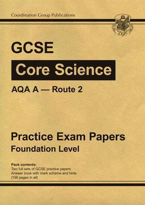 GCSE Core Science AQA A Route 2 Practice Papers - Foundation (A*-G Course) by CGP Books