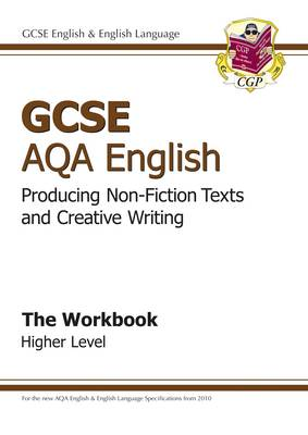 GCSE AQA Producing Non-Fiction Texts and Creative Writing Workbook - Higher by CGP Books