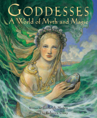 Goddesses: a World of Myth and Magic by Burleigh Muten