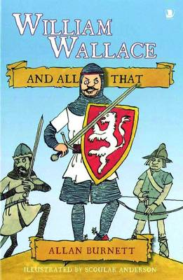 William Wallace and All That by Allan Burnett