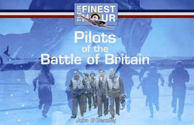 Pilots of the Battle of Britain by John G. Bentley