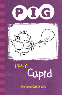 PIG Plays Cupid by Barbara Catchpole