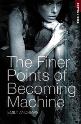 The Finer Points of Becoming Machine by Emily S. Andrews