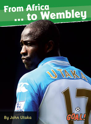 From Africa to Wembley... by John Utaka