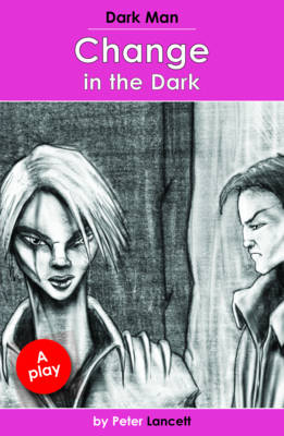 Change in the Dark Dark Man Plays by Peter Lancett