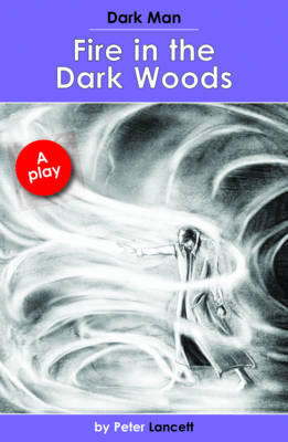 Fire in the Dark Woods Dark Man Plays by Peter Lancett