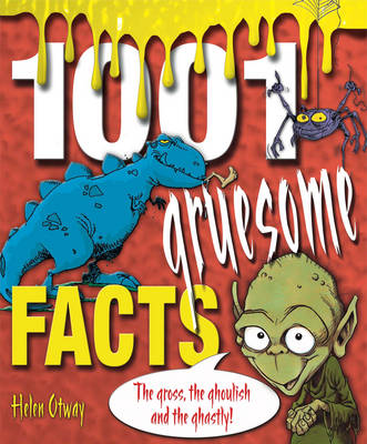 1001 Gruesome Facts The Gross, the Ghoulish and the Ghastly! by Helen Otway