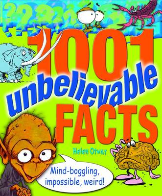 1001 Unbelievable Facts by Helen Otway