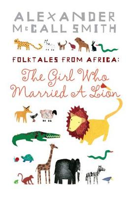 The Girl Who Married a Lion Folktales from Africa by Alexander McCall Smith