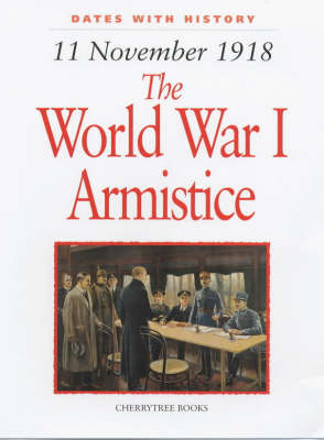 The World War I Armistice 11 November 1918 by John Malam