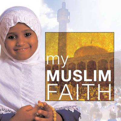 My Muslim Faith My Faith by Khadijah Knight