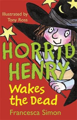 Horrid Henry Wakes the Dead by Francesca Simon