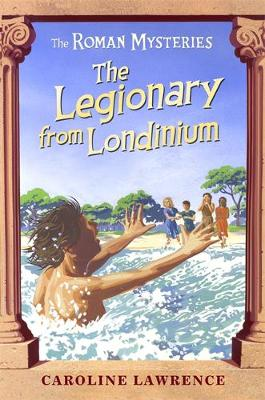 The Legionary from Londinium and Other Mini Mysteries by Caroline Lawrence, Andrew Davidson
