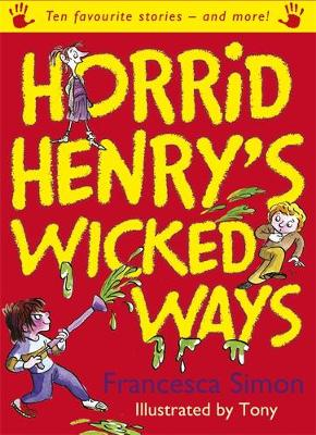 Horrid Henry's Wicked Ways Ten Favourite Stories - And More! by Francesca Simon