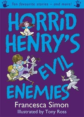 Horrid Henry's Evil Enemies Ten Favourite Stories - and More! by Francesca Simon