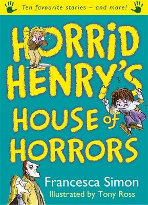 Horrid Henry's House of Horrors Ten Favourite Stories - And More! by Francesca Simon