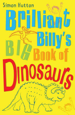 Brilliant Billy's Big Book of Dinosaurs by Simon Hutton